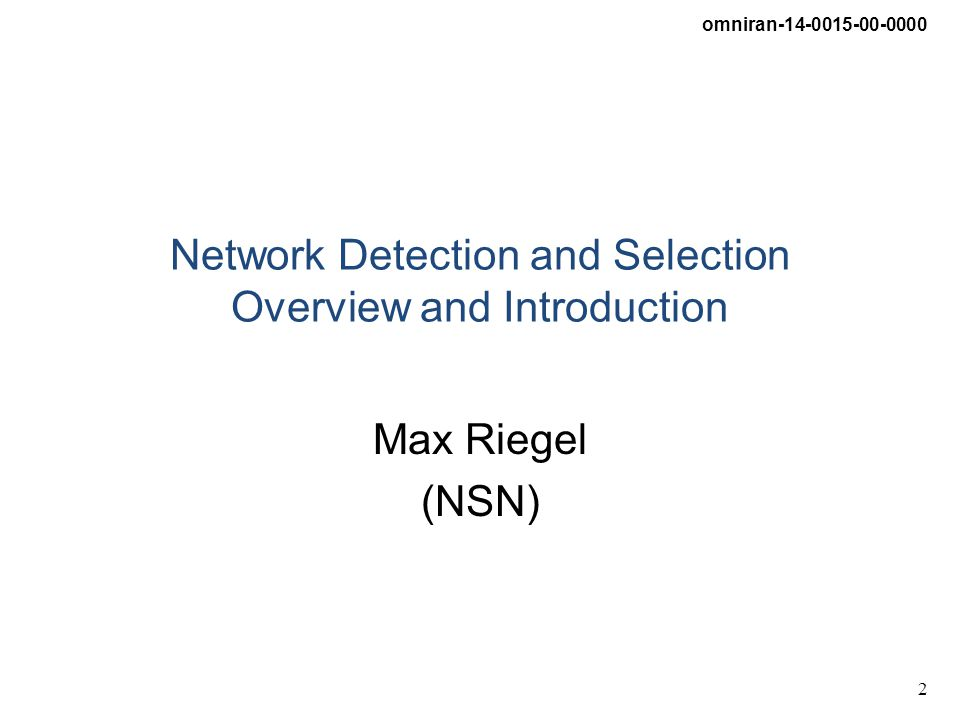 omniran-14-0015-00-0000 3 Topic Network Detection and Selection denotes the process which allows a Station to learn about all accessible Access Networks and provides the means to the Station to attach to the most preferable Access Network Interface.