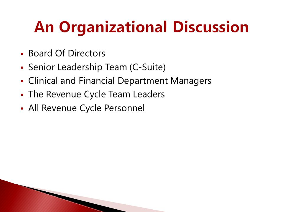  Board Of Directors  Senior Leadership Team (C-Suite)  Clinical and Financial Department Managers  The Revenue Cycle Team Leaders  All Revenue Cy