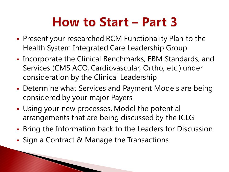  Present your researched RCM Functionality Plan to the Health System Integrated Care Leadership Group  Incorporate the Clinical Benchmarks, EBM Stan