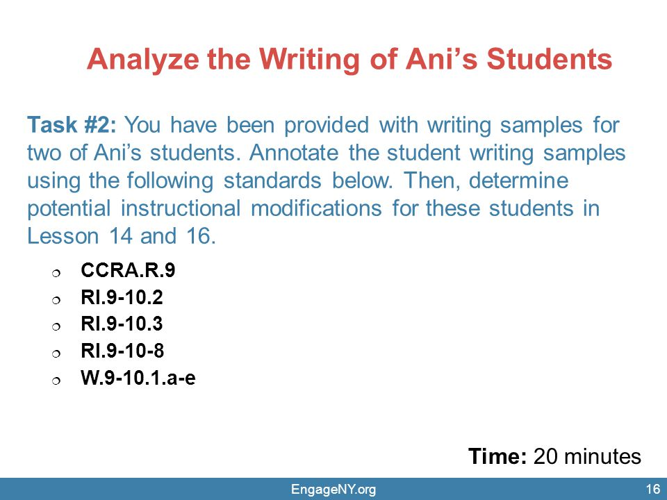 Analyze the Writing of Ani's Students Time: 20 minutes EngageNY.org Task #2: You have been provided with writing samples for two of Ani's students.