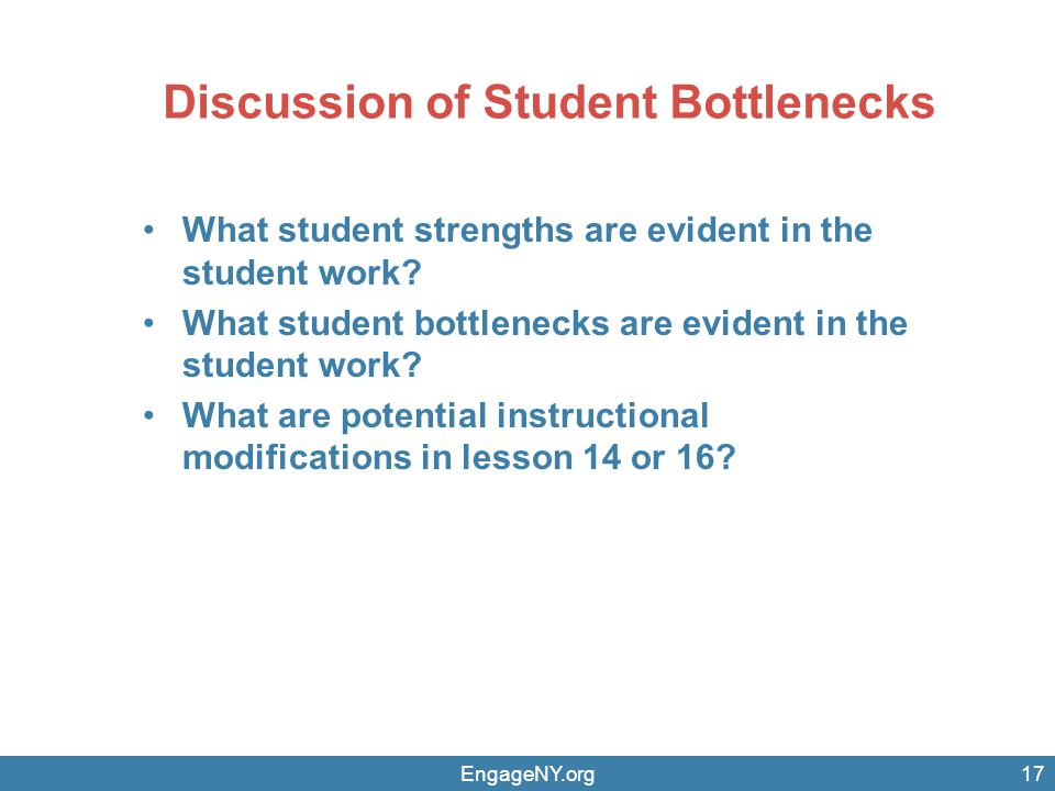 Discussion of Student Bottlenecks EngageNY.org What student strengths are evident in the student work.