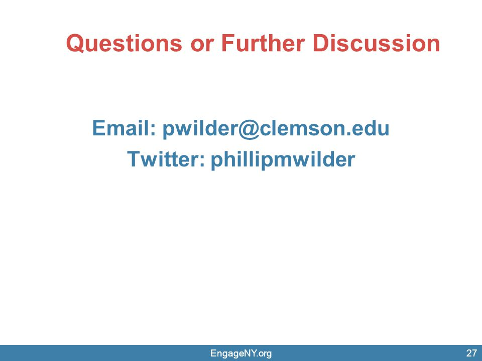 Questions or Further Discussion Email: pwilder@clemson.edu Twitter: phillipmwilder EngageNY.org27