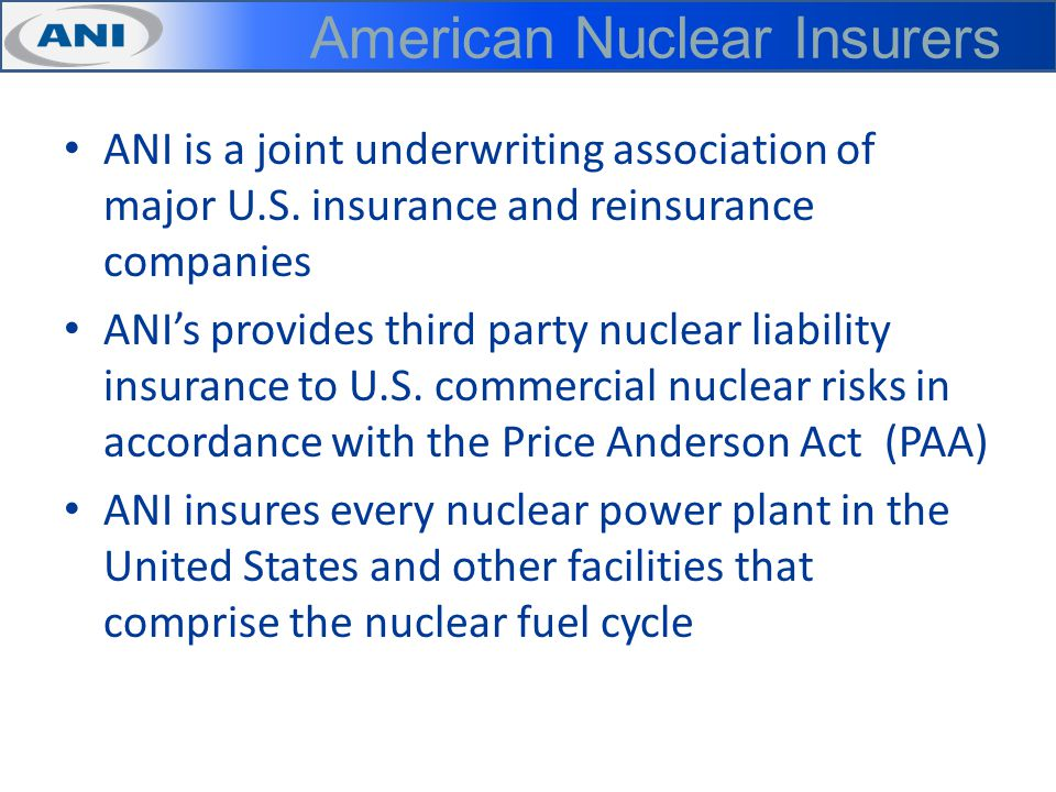 American Nuclear Insurers ANI is a joint underwriting association of major U.S.