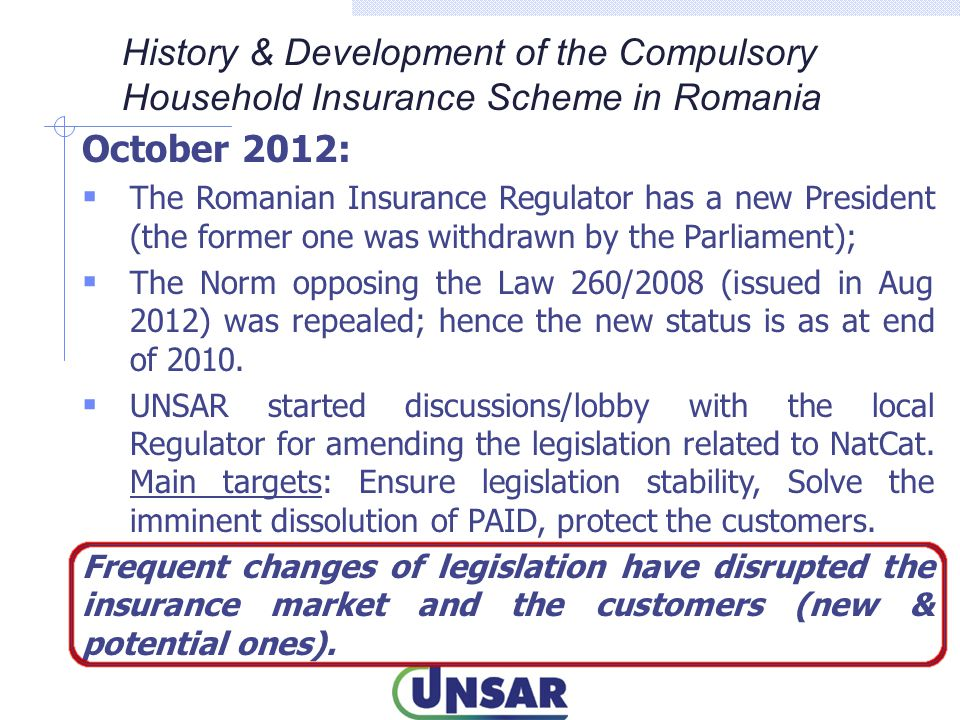 October 2012:  The Romanian Insurance Regulator has a new President (the former one was withdrawn by the Parliament);  The Norm opposing the Law 260/2008 (issued in Aug 2012) was repealed; hence the new status is as at end of 2010.