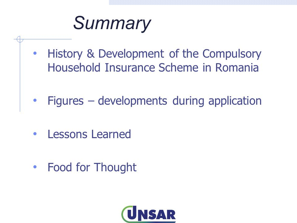 History & Development of the Compulsory Household Insurance Scheme in Romania 2006 – October 2008:  Grant from the World Bank  Working Group & Steering Committee formed for NatCat research, modelling and for initiating legislation;  NatCat models were run, results being analyzed and approved by the Working Group;  The legislation for NatCat was drafted.