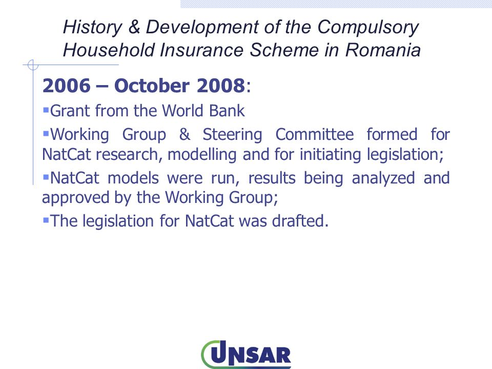 January – July 2013:  The Insurance Regulator drafted the amendments of the NatCat legislation, forwarded it to the Parliament for approval and made lobby for them, together with UNSAR;  The Parliament analyzed the amendments and modified part of them, although they maintained the compulsory scheme with a limit of sum insured and non-proportional co-insurance between PAID and insurers;  The article that states that for people on social protection, the State covers the premium for compulsory households insurance is maintained.