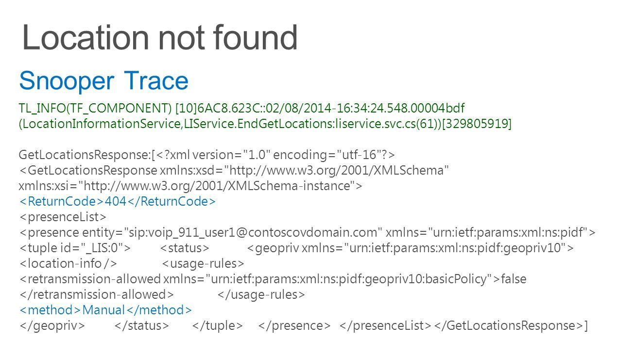 TL_INFO(TF_COMPONENT) [10]6AC8.623C::02/08/2014-16:34:24.548.00004bdf (LocationInformationService,LIService.EndGetLocations:liservice.svc.cs(61))[329805919] GetLocationsResponse:[ 404 false Manual ] Snooper Trace