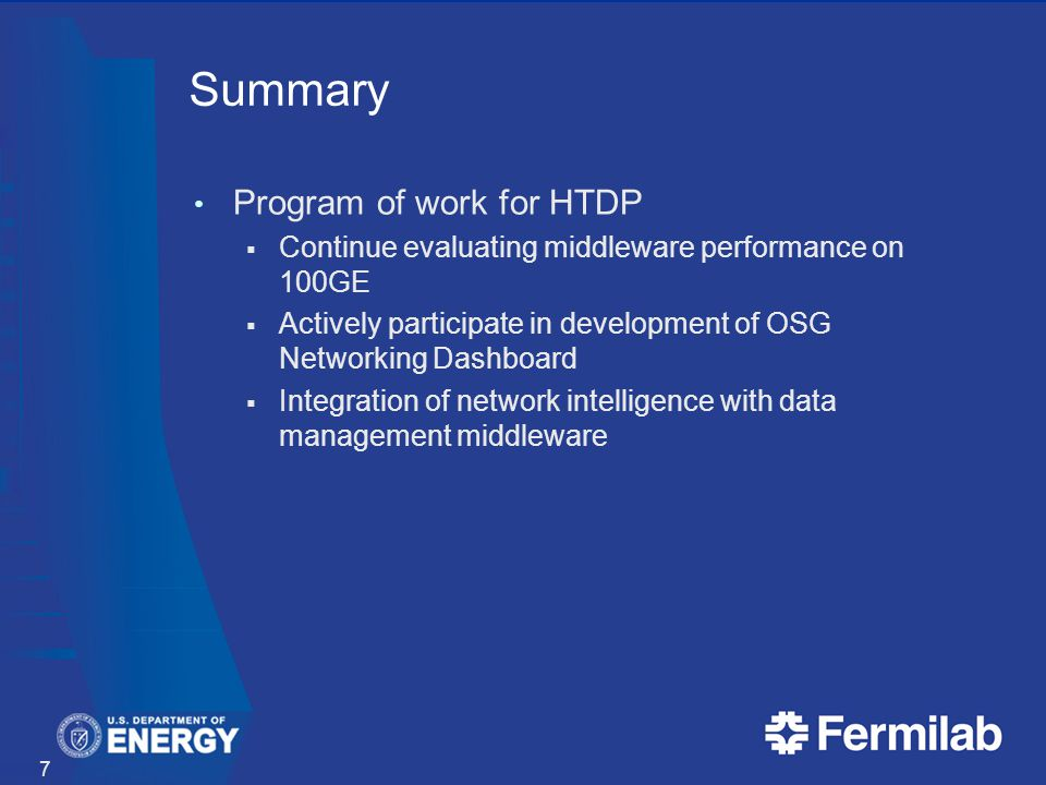 Summary Program of work for HTDP  Continue evaluating middleware performance on 100GE  Actively participate in development of OSG Networking Dashboard  Integration of network intelligence with data management middleware 7