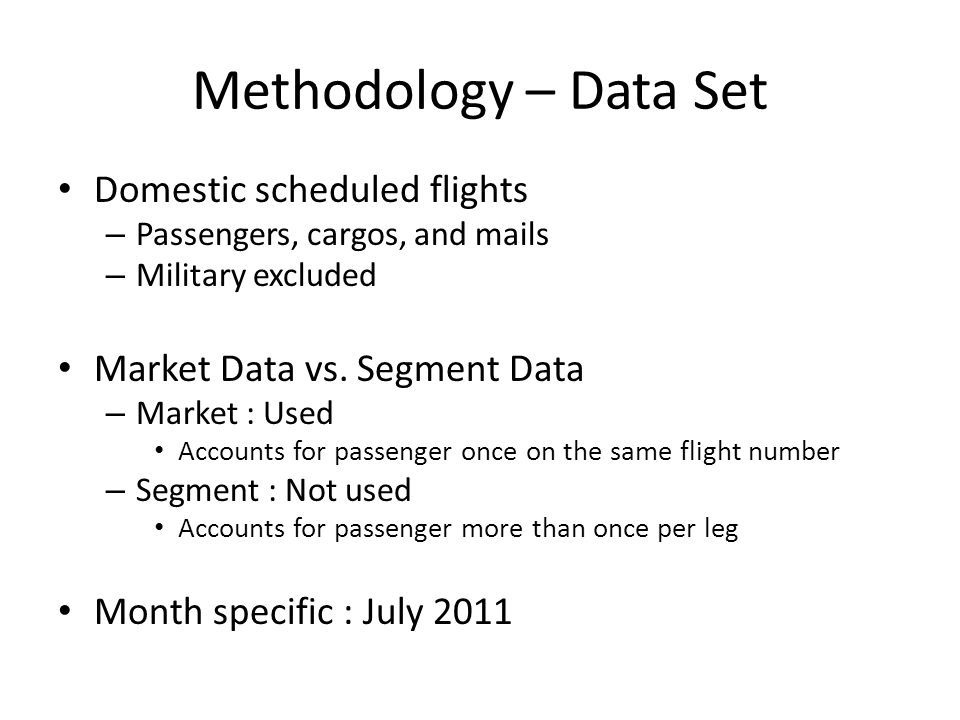 Methodology – Data Set Domestic scheduled flights – Passengers, cargos, and mails – Military excluded Market Data vs.