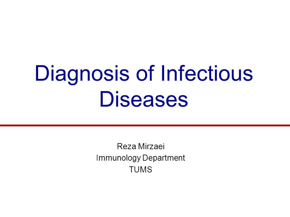 Diagnosis of Infectious Diseases Reza Mirzaei Immunology Department TUMS