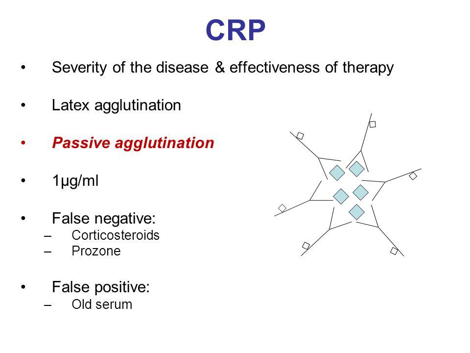 CRP Severity of the disease & effectiveness of therapy Latex agglutination Passive agglutination 1µg/ml False negative: –Corticosteroids –Prozone Fals