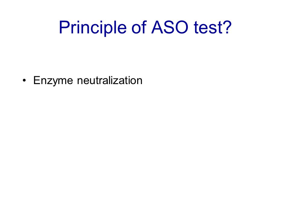 Principle of ASO test? Enzyme neutralization