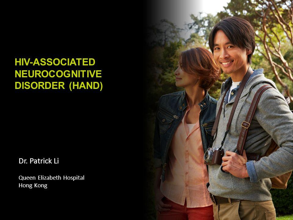 HIV-ASSOCIATED NEUROCOGNITIVE DISORDER (HAND) Dr. Patrick Li Queen Elizabeth Hospital Hong Kong