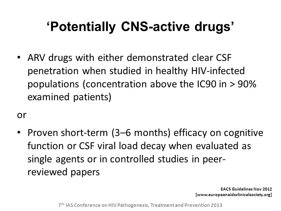 'Potentially CNS-active drugs' ARV drugs with either demonstrated clear CSF penetration when studied in healthy HIV-infected populations (concentratio