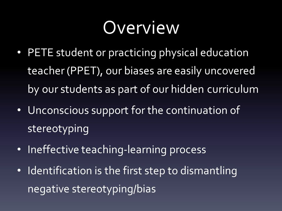 Overview PETE student or practicing physical education teacher (PPET), our biases are easily uncovered by our students as part of our hidden curriculu