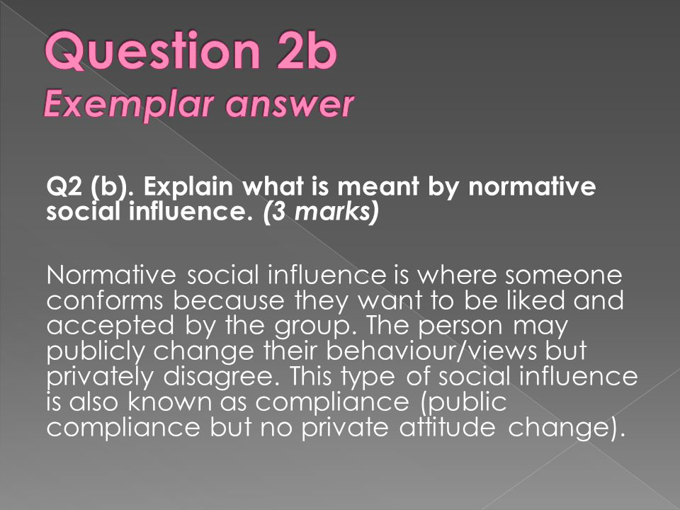 Q2 (b).Explain what is meant by normative social influence.