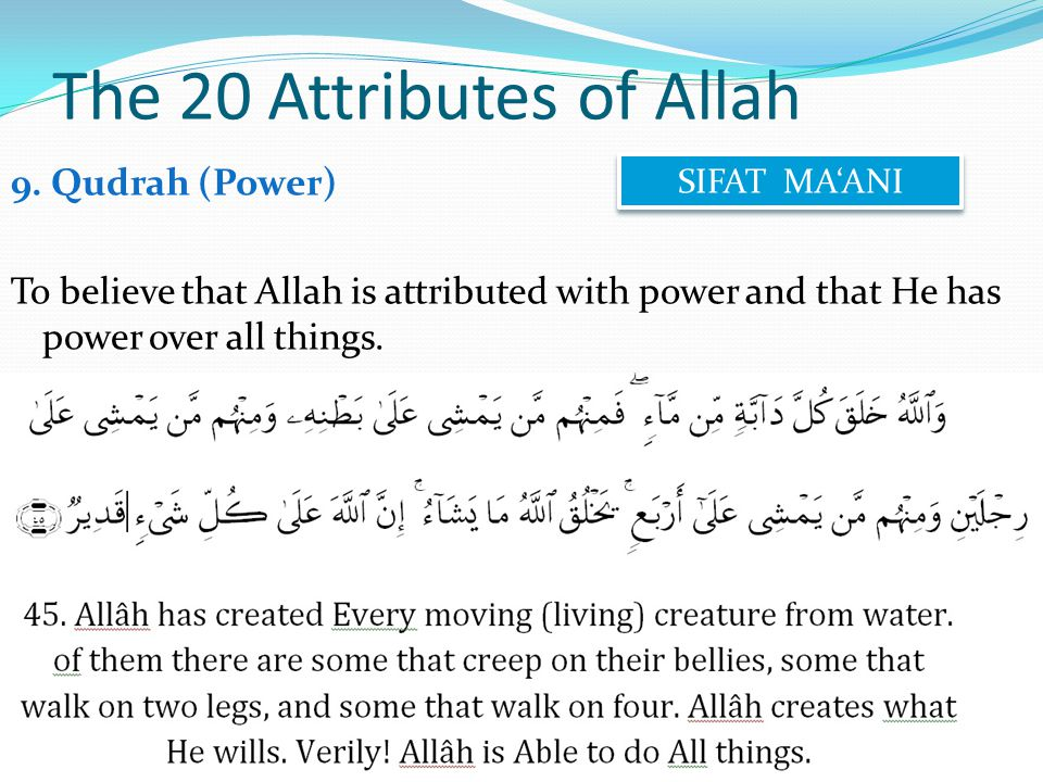 9. Qudrah (Power) To believe that Allah is attributed with power and that He has power over all things. The 20 Attributes of Allah SIFAT MA'ANI