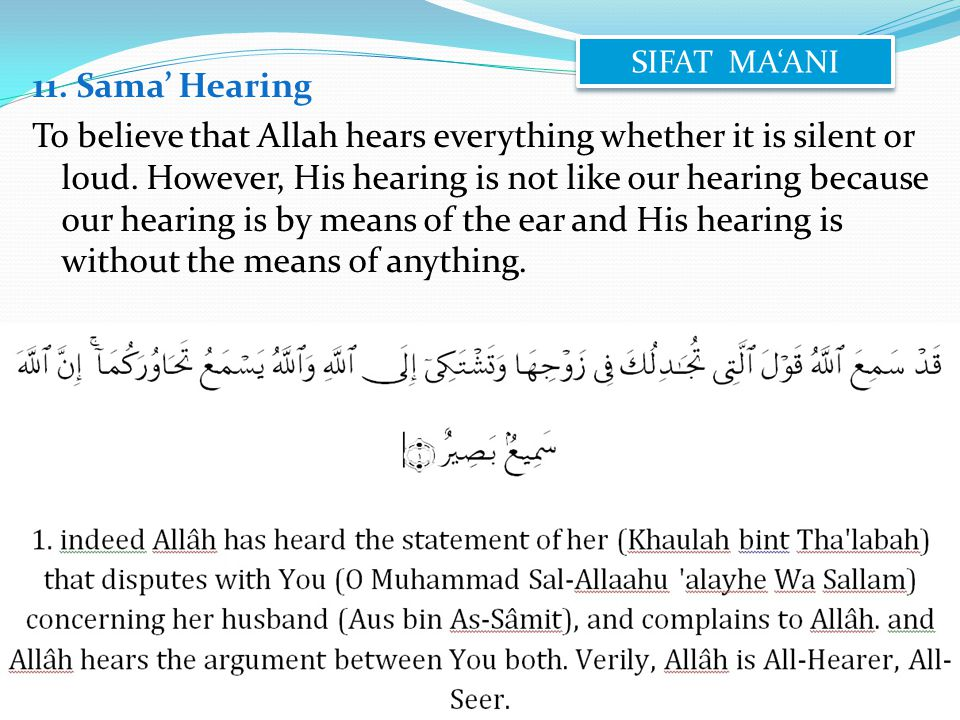 11. Sama' Hearing To believe that Allah hears everything whether it is silent or loud.