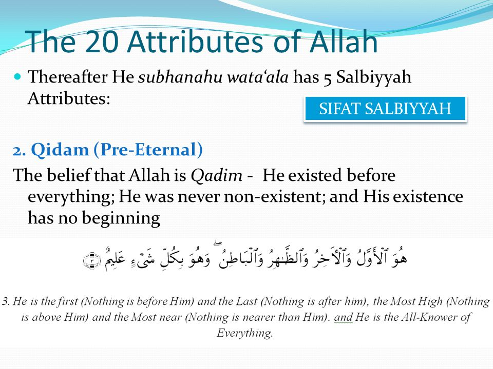 The 20 Attributes of Allah Thereafter He subhanahu wata'ala has 5 Salbiyyah Attributes: 2.
