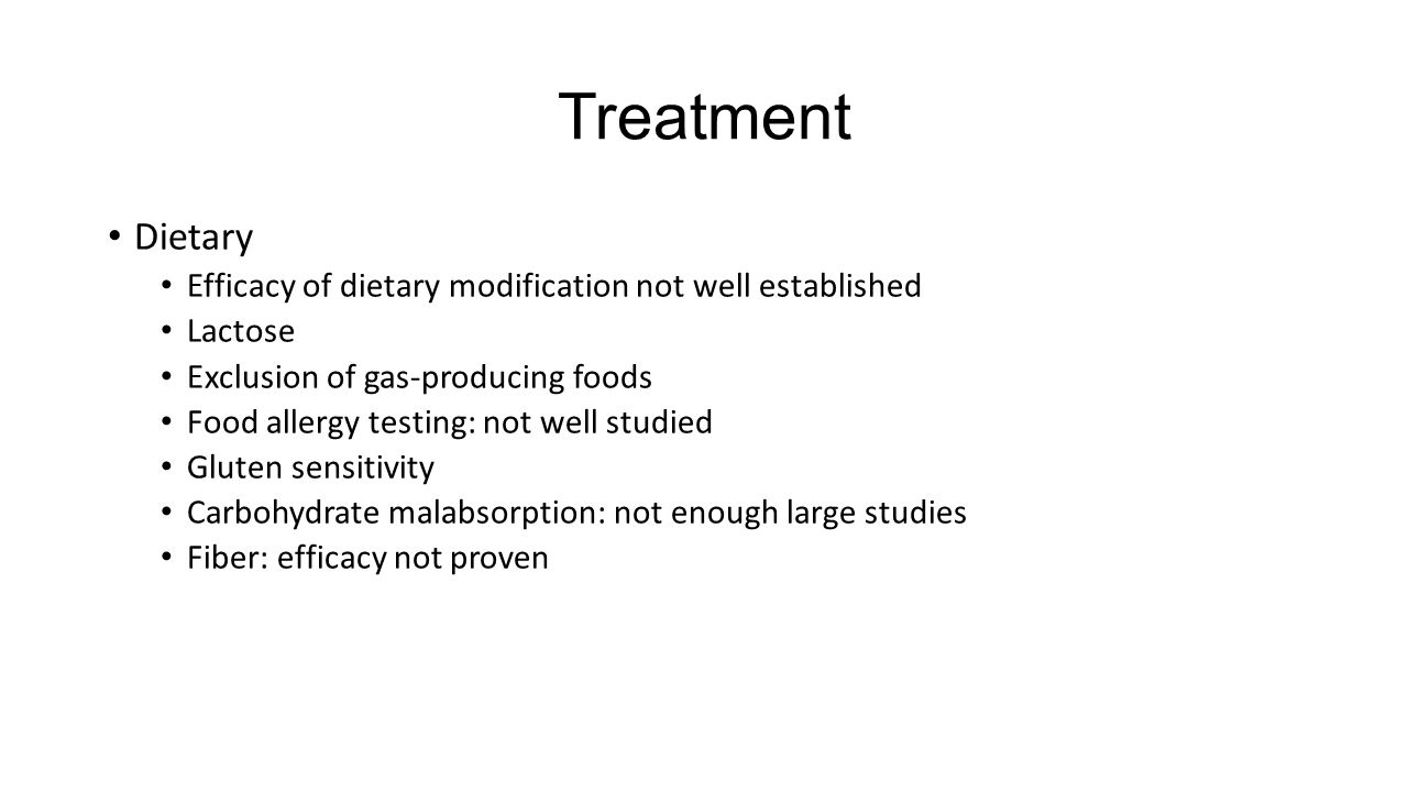 Treatment Dietary Efficacy of dietary modification not well established Lactose Exclusion of gas-producing foods Food allergy testing: not well studie