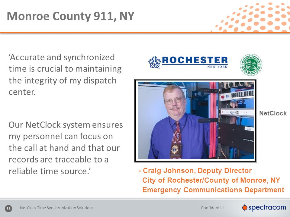 Confidential Monroe County 911, NY 'Accurate and synchronized time is crucial to maintaining the integrity of my dispatch center.