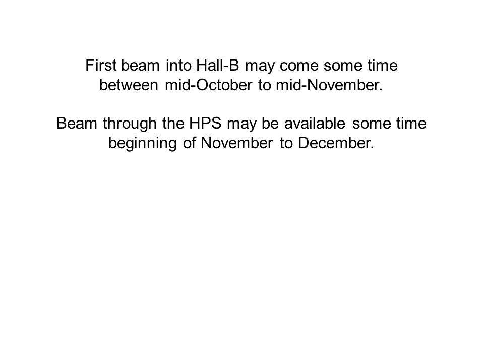 First beam into Hall-B may come some time between mid-October to mid-November.