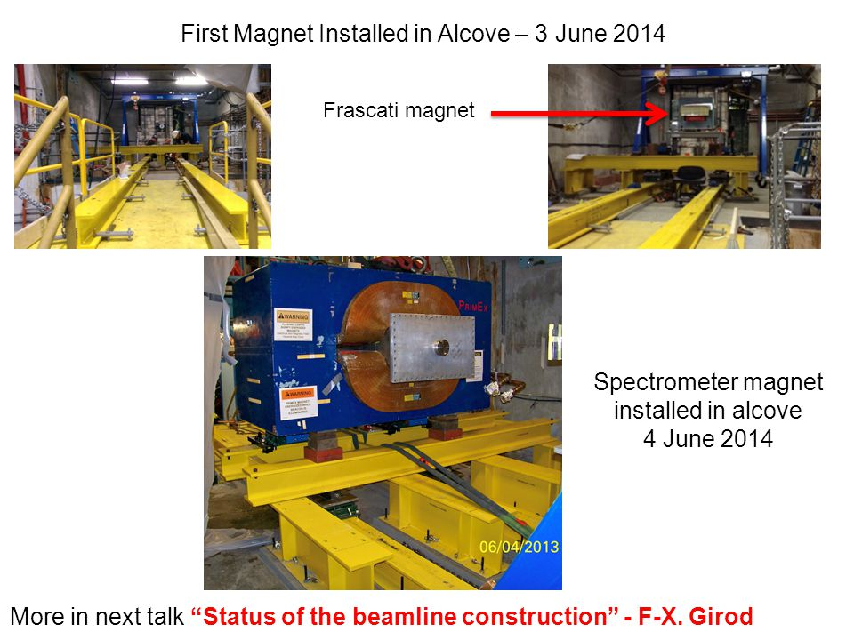 First Magnet Installed in Alcove – 3 June 2014 Spectrometer magnet installed in alcove 4 June 2014 Frascati magnet More in next talk Status of the beamline construction - F-X.