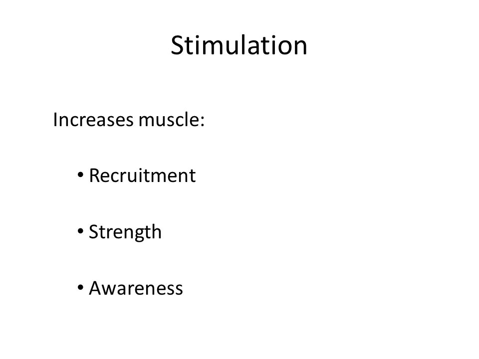 Stimulation Increases muscle: Recruitment Strength Awareness