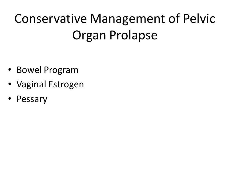 Conservative Management of Pelvic Organ Prolapse Bowel Program Vaginal Estrogen Pessary
