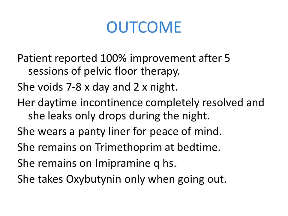 OUTCOME Patient reported 100% improvement after 5 sessions of pelvic floor therapy.