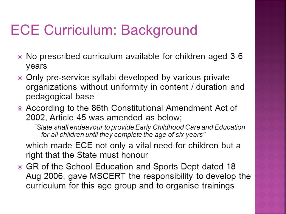  No prescribed curriculum available for children aged 3-6 years  Only pre-service syllabi developed by various private organizations without uniform