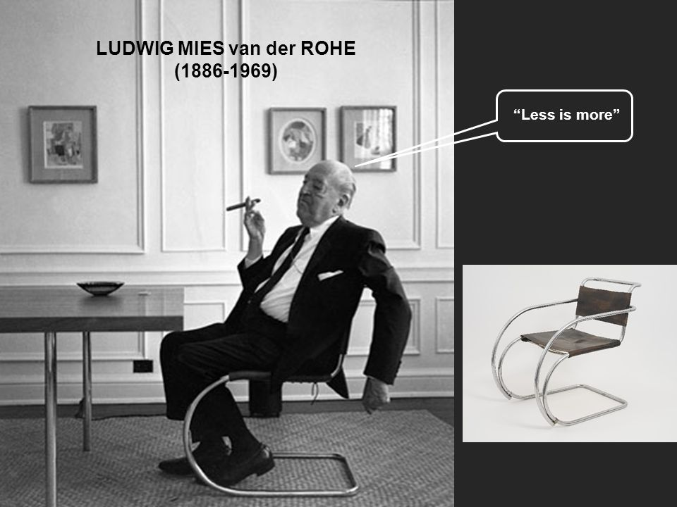 """""""Less is more"""" LUDWIG MIES van der ROHE (1886-1969)"""