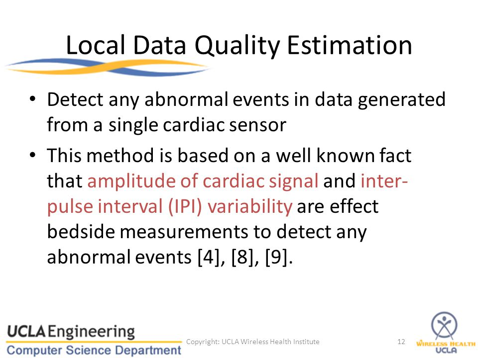 Local Data Quality Estimation Detect any abnormal events in data generated from a single cardiac sensor This method is based on a well known fact that