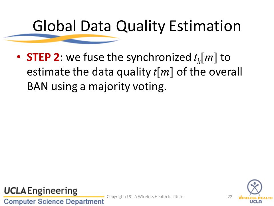 Global Data Quality Estimation STEP 2: we fuse the synchronized t k [m] to estimate the data quality t[m] of the overall BAN using a majority voting.