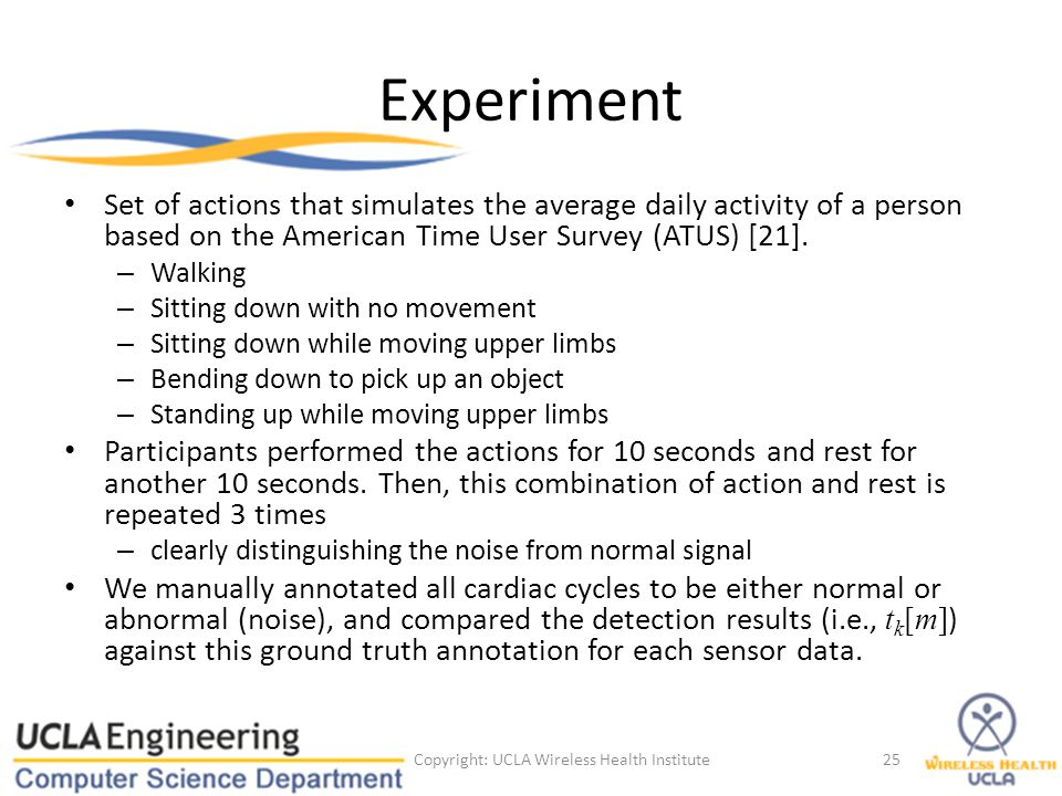 Experiment Set of actions that simulates the average daily activity of a person based on the American Time User Survey (ATUS) [21]. – Walking – Sittin