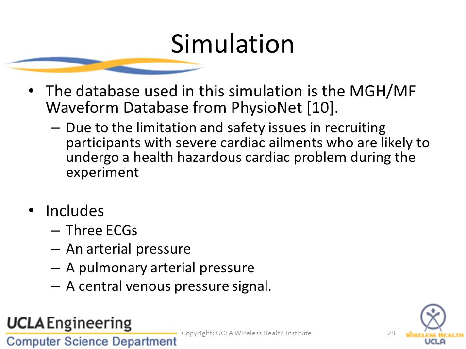 Simulation The database used in this simulation is the MGH/MF Waveform Database from PhysioNet [10]. – Due to the limitation and safety issues in recr