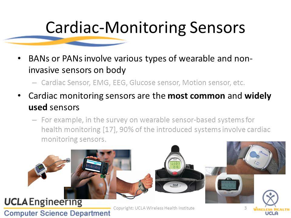 Cardiac-Monitoring Sensors BANs or PANs involve various types of wearable and non- invasive sensors on body – Cardiac Sensor, EMG, EEG, Glucose sensor, Motion sensor, etc.