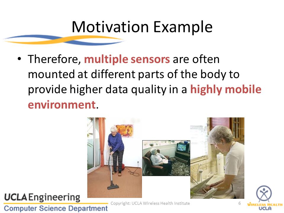 Motivation Example Therefore, multiple sensors are often mounted at different parts of the body to provide higher data quality in a highly mobile envi