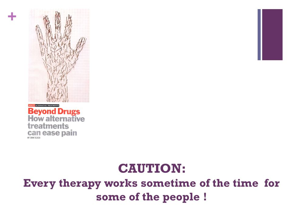 + CAUTION: Every therapy works sometime of the time for some of the people !