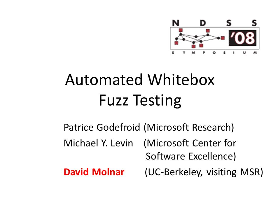 Automated Whitebox Fuzz Testing Patrice Godefroid (Microsoft Research)‏ Michael Y.