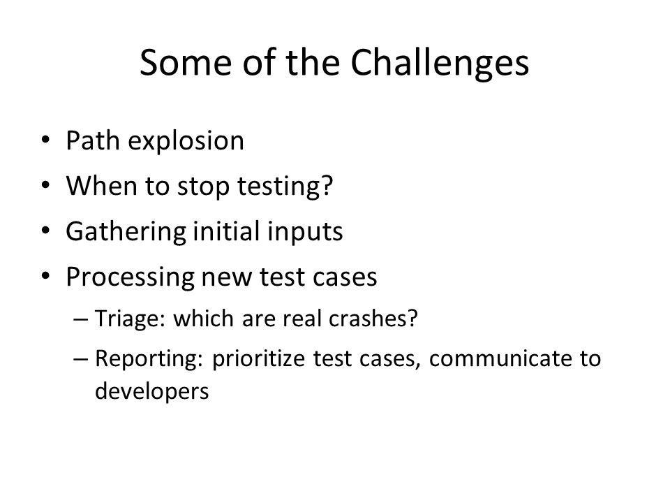 Some of the Challenges Path explosion When to stop testing.