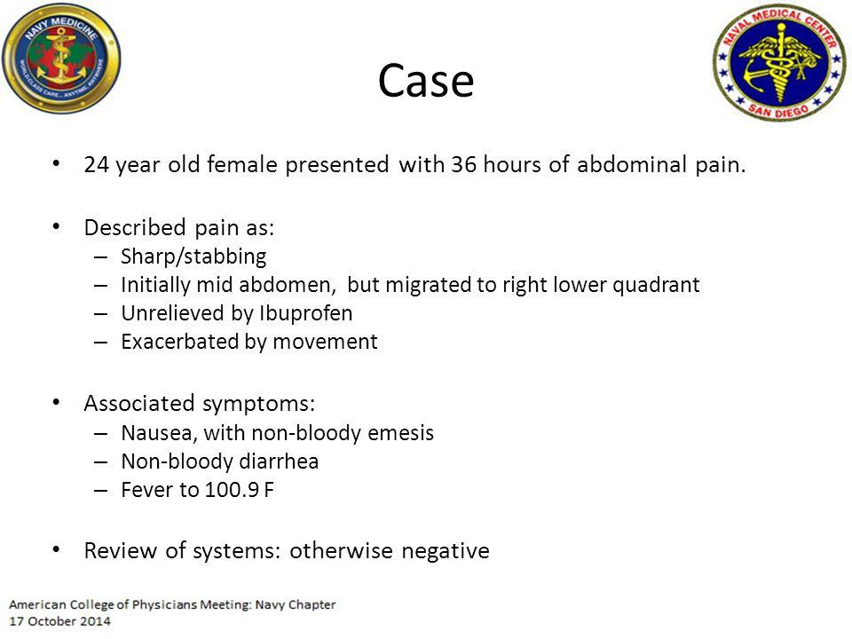 Case 24 year old female presented with 36 hours of abdominal pain.