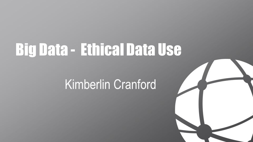 Big Data - Ethical Data Use Kimberlin Cranford