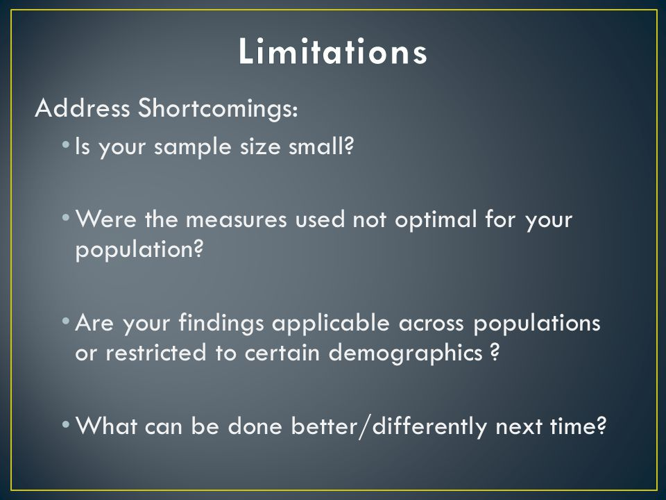 Address Shortcomings: Is your sample size small.