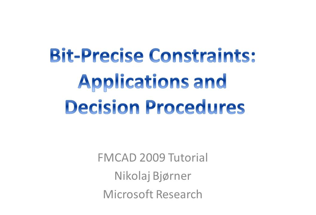 FMCAD 2009 Tutorial Nikolaj Bjørner Microsoft Research