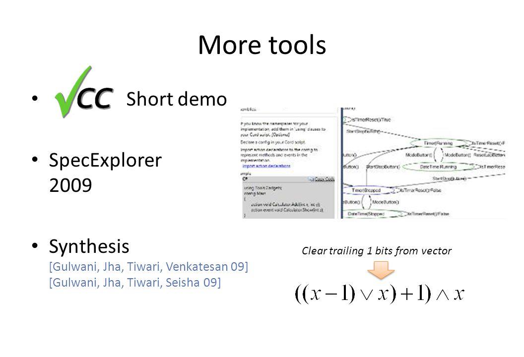 More tools Short demo SpecExplorer 2009 Synthesis [Gulwani, Jha, Tiwari, Venkatesan 09] [Gulwani, Jha, Tiwari, Seisha 09] Clear trailing 1 bits from vector