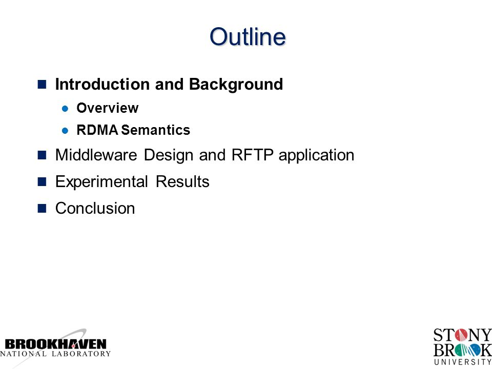 Outline n Introduction and Background l Overview l RDMA Semantics n Middleware Design and RFTP application n Experimental Results n Conclusion