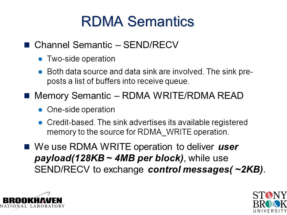 RDMA Semantics n Channel Semantic – SEND/RECV l Two-side operation l Both data source and data sink are involved.