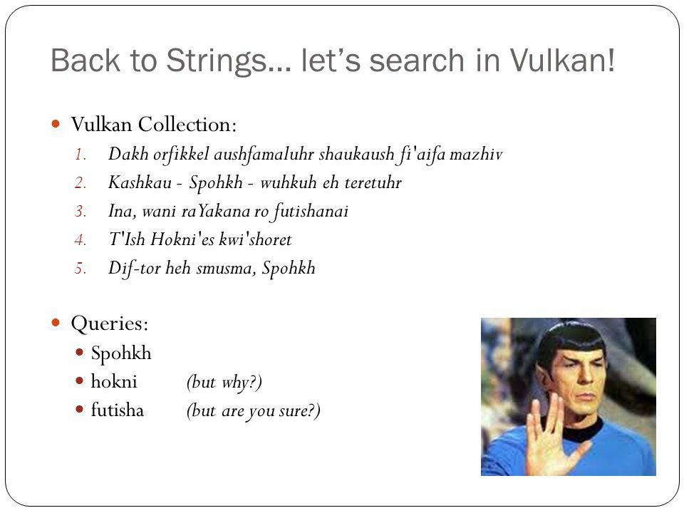 Back to Strings… let's search in Vulkan! Vulkan Collection: 1. Dakh orfikkel aushfamaluhr shaukaush fi'aifa mazhiv 2. Kashkau - Spohkh - wuhkuh eh ter