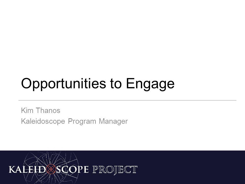 Opportunities to Engage Kim Thanos Kaleidoscope Program Manager